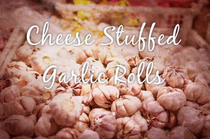 Cheese Stuffed GarlicRolls