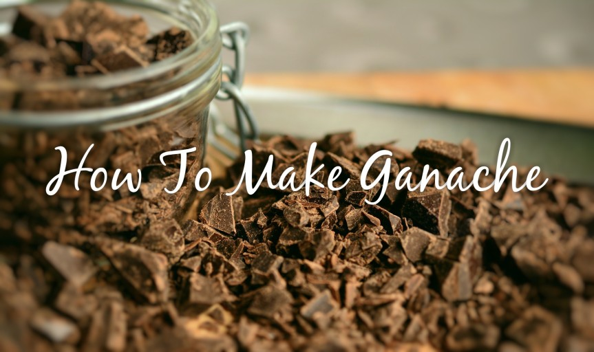 How To Make Ganache: Nothing ButRatios